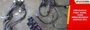 Kabel pada ECU Bisa Rusak Karena Beberapa Sebab